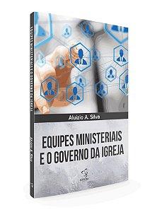 EQUIPES MINISTERIAIS E O GOVERNO DA IGREJA