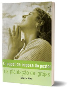 O PAPEL DA ESPOSA DO PASTOR NA PLANTAÇÃO DE IGREJAS