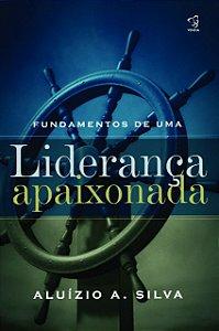 FUNDAMENTOS DE UMA LIDERANÇA APAIXONADA