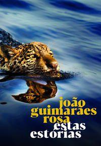 ESTAS ESTÓRIAS - ROSA, JOÃO GUIMARÃES