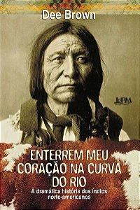 ENTERREM MEU CORAÇÃO NA CURVA DO RIO - BROWN, DEE