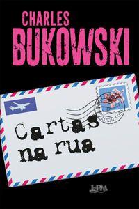 CARTAS NA RUA - BUKOWSKI, CHARLES