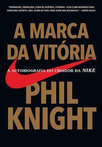 A MARCA DA VITÓRIA - KNIGHT, PHIL