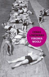 CENAS LONDRINAS - WOOLF, VIRGÍNIA