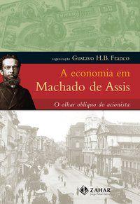 A ECONOMIA EM MACHADO DE ASSIS - ASSIS, MACHADO DE