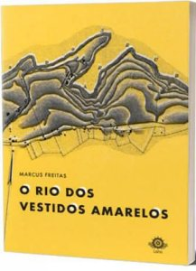 O RIO DOS VESTIDOS AMARELOS - FREITAS, MARCUS