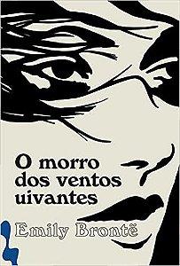 O MORRO DOS VENTOS UIVANTES - BRONTË, EMILY