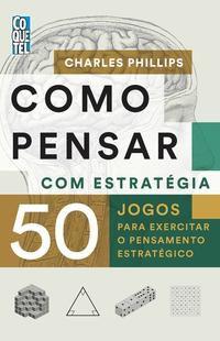 COMO PENSAR COM ESTRATÉGIA - PHILLIPS, CHARLES