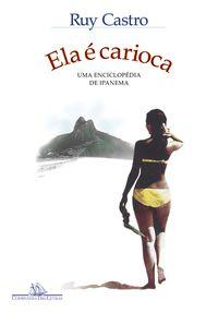 ELA É CARIOCA (NOVA EDIÇÃO) - CASTRO, RUY