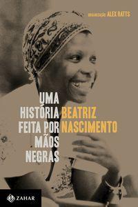 UMA HISTÓRIA FEITA POR MÃOS NEGRAS - NASCIMENTO, BEATRIZ