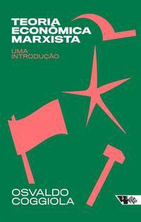 TEORIA ECONÔMICA MARXISTA - COGGIOLA, OSVALDO