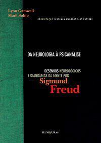 DA NEUROLOGIA À PSICANÁLISE - DESENHOS NEUROLÓGICOS E DIAGRAMAS DA MENTE POR SIGMUND FREUD - GAMWELL, LYNN