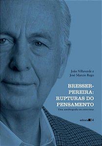 BRESSER-PEREIRA: RUPTURAS DO PENSAMENTO (UMA AUTOBIOGRAFIA EM ENTREVISTAS) - REGO, JOSÉ MÁRCIO