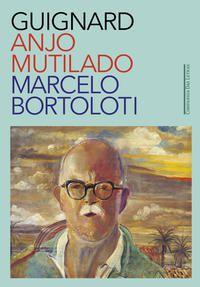 GUIGNARD: ANJO MUTILADO - BORTOLOTI, MARCELO