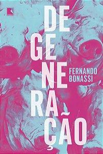 DEGENERAÇÃO - BONASSI, FERNANDO