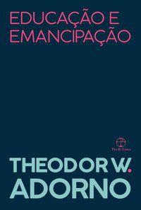 EDUCAÇÃO E EMANCIPAÇÃO - ADORNO, THEODOR W.