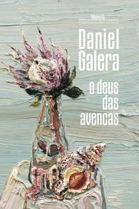 O DEUS DAS AVENCAS - GALERA, DANIEL