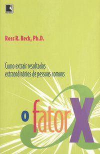 O FATOR X - RECK, ROSS R.