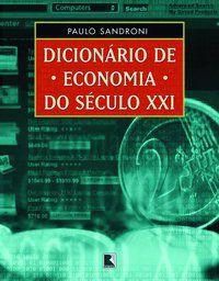 DICIONÁRIO DE ECONOMIA DO SÉCULO XXI - SANDRONI, PAULO