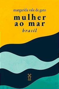MULHER AO MAR BRASIL - VALE DE GATO, MARGARIDA