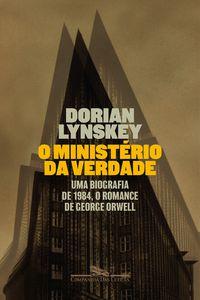 O MINISTÉRIO DA VERDADE - LYNSKEY, DORIAN