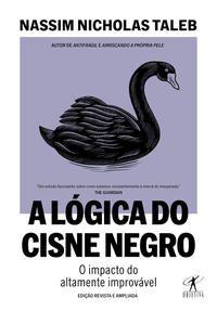 A LÓGICA DO CISNE NEGRO (EDIÇÃO REVISTA E AMPLIADA) - NICHOLAS TALEB, NASSIM