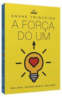 A FORÇA DO UM - TRIGUEIRO, ANDRÉ
