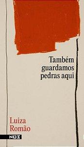TAMBÉM GUARDAMOS PEDRAS AQUI - ROMÃO, LUIZA