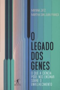O LEGADO DOS GENES - ZATZ, MAYANA