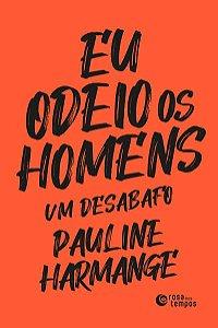 EU ODEIO OS HOMENS - HARMANGE, PAULINE