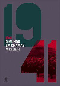 1941: O MUNDO EM CHAMAS - GALLO, MAX