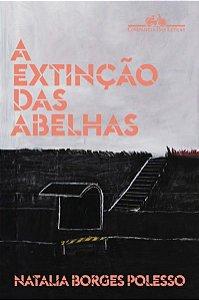 A EXTINÇÃO DAS ABELHAS - BORGES POLESSO, NATALIA
