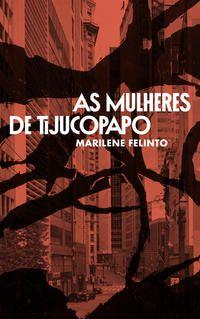 AS MULHERES DE TIJUCOPAPO - FELINTO, MARILENE