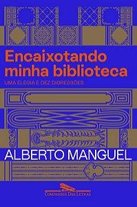 ENCAIXOTANDO MINHA BIBLIOTECA - MANGUEL, ALBERTO