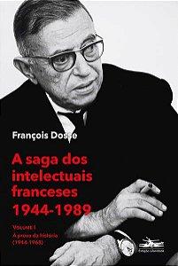 A SAGA DOS INTELECTUAIS FRANCESES 1944-1989 VOLUME I - DOSSE, FRANCOIS