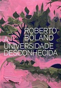A UNIVERSIDADE DESCONHECIDA - BOLAÑO, ROBERTO