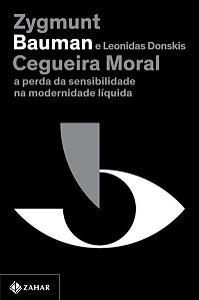 CEGUEIRA MORAL (NOVA EDIÇÃO) - BAUMAN, ZYGMUNT