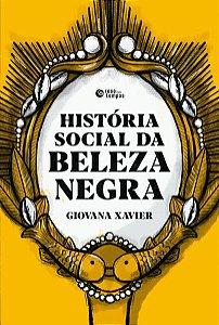 HISTÓRIA SOCIAL DA BELEZA NEGRA - XAVIER, GIOVANA