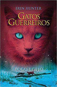 GATOS GUERREIROS - FOGO E GELO - VOL. 2 - HUNTER, ERIN