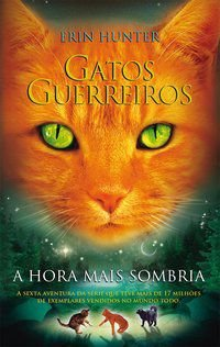 GATOS GUERREIROS - A HORA MAIS SOMBRIA - VOL. 6 - HUNTER, ERIN