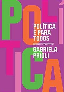 POLÍTICA É PARA TODOS - PRIOLI, GABRIELA