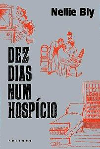 DEZ DIAS NUM HOSPÍCIO - BLY, NELLIE