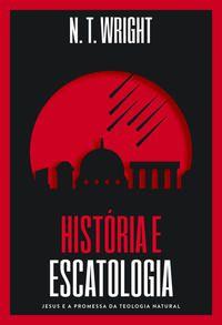 HISTÓRIA E ESCATOLOGIA - N.T. WRIGHT