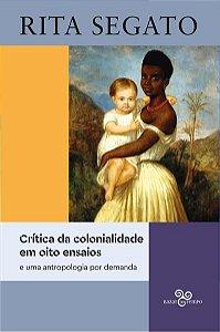 CRÍTICA DA COLONIALIDADE EM OITO ENSAIOS - SEGATO, RITA