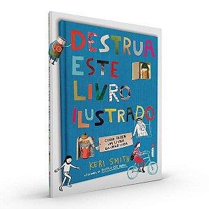 DESTRUA ESTE LIVRO ILUSTRADO - SMITH, KERI