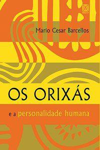 OS ORIXAS E A PERSONALIDADE HUMANA - BARCELLOS, MARIO CESAR