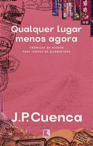 QUALQUER LUGAR MENOS AGORA - CUENCA, J.P.