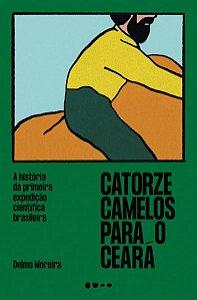 CATORZE CAMELOS PARA O CEARÁ - MOREIRA, DELMO