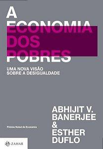 A ECONOMIA DOS POBRES - BANERJEE, ABHIJIT V.
