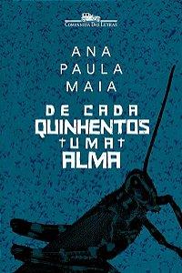 DE CADA QUINHENTOS UMA ALMA - MAIA, ANA PAULA